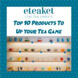 Top 10 Products To Up Your Tea Game